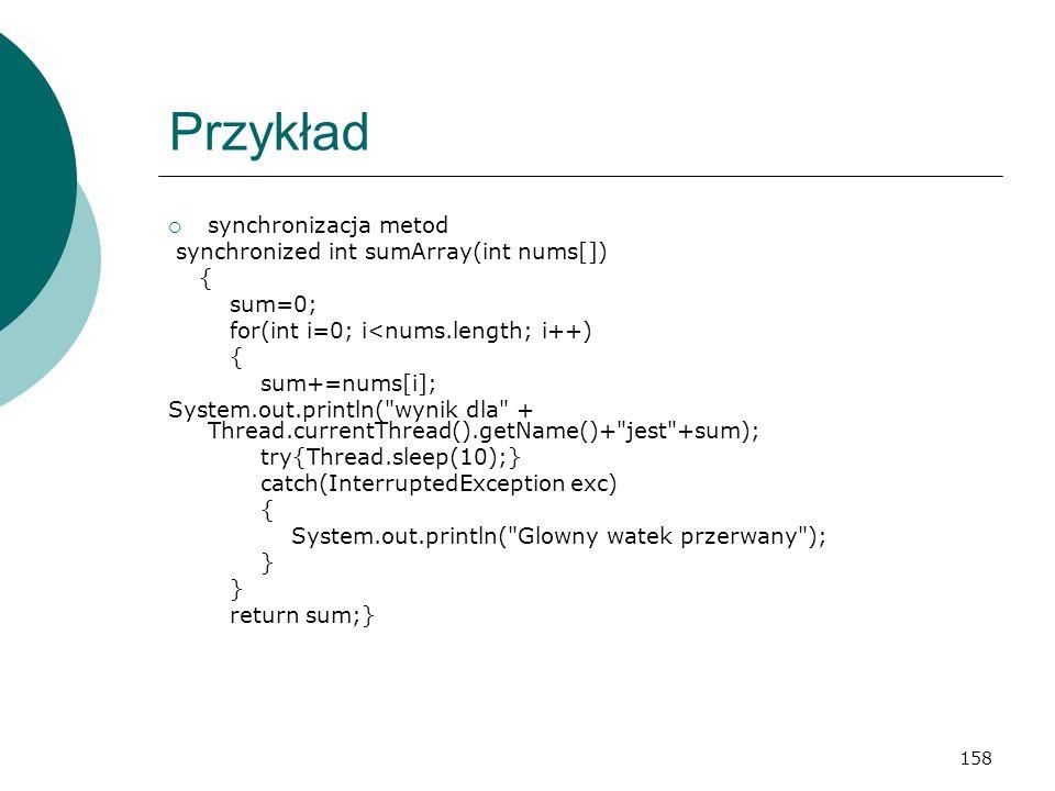 Przykład synchronizacja metod synchronized int sumArray(int nums[]) {